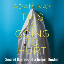 Adam Kay - This is Going to Hurt (Secret Diaries of a Junior