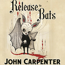 Release The Bats Starring John Carpenter