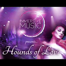 Immersive Music Presents: Hounds Of Love