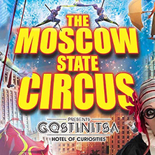 Moscow State Circus Presents: Gostinitsa
